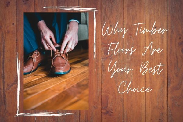 Why Timber Floors Are Your Best Choice